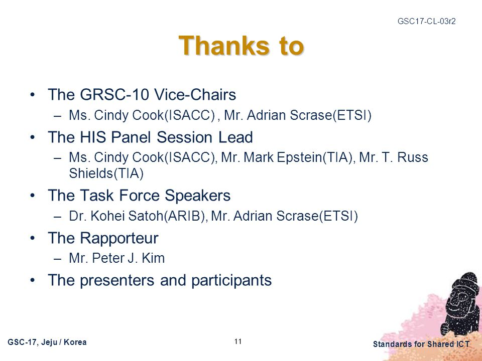 GSC17-CL-03r2 GSC-17, Jeju / Korea Standards for Shared ICT 11 Thanks to The GRSC-10 Vice-Chairs –Ms.