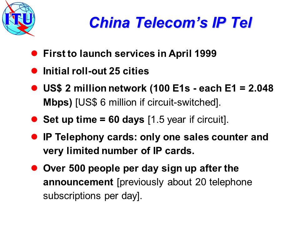 First to launch services in April 1999 Initial roll-out 25 cities US$ 2 million network (100 E1s - each E1 = 2.048 Mbps) [US$ 6 million if circuit-switched].