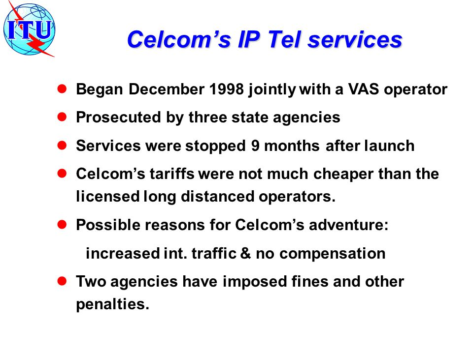 Began December 1998 jointly with a VAS operator Prosecuted by three state agencies Services were stopped 9 months after launch Celcom's tariffs were not much cheaper than the licensed long distanced operators.