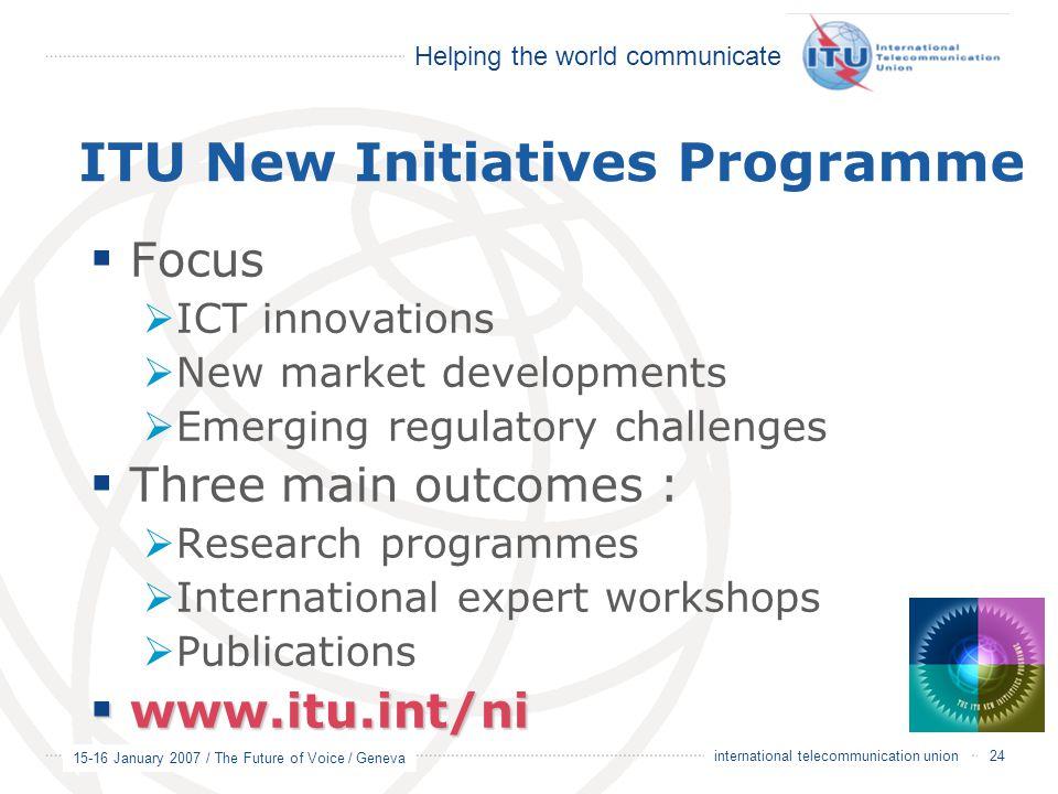 Helping the world communicate 15-16 January 2007 / The Future of Voice / Geneva 24 international telecommunication union ITU New Initiatives Programme
