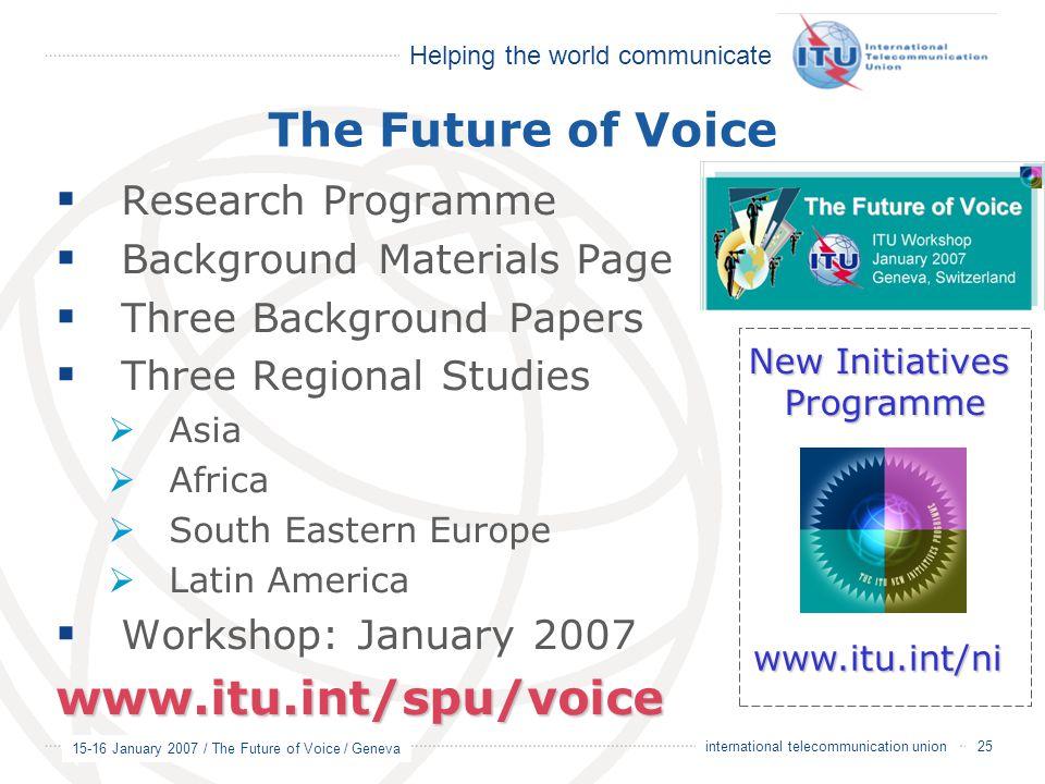 Helping the world communicate 15-16 January 2007 / The Future of Voice / Geneva 25 international telecommunication union The Future of Voice  Researc