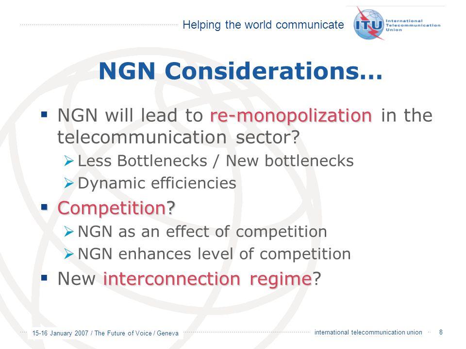 Helping the world communicate 15-16 January 2007 / The Future of Voice / Geneva 8 international telecommunication union NGN Considerations… re-monopol