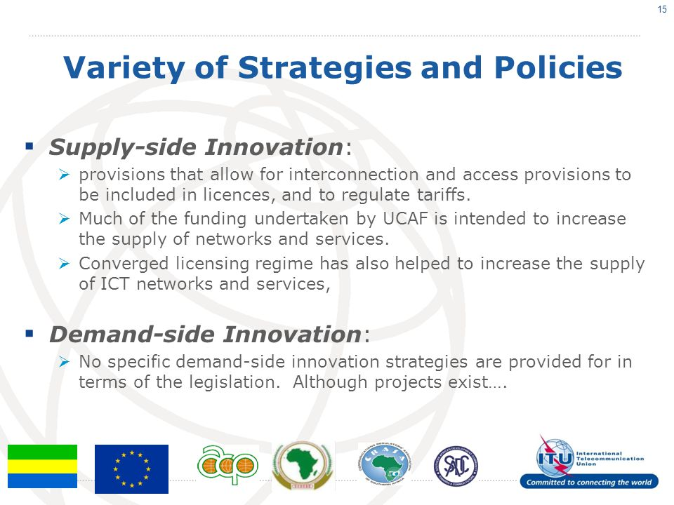Variety of Strategies and Policies  Supply-side Innovation:  provisions that allow for interconnection and access provisions to be included in licences, and to regulate tariffs.