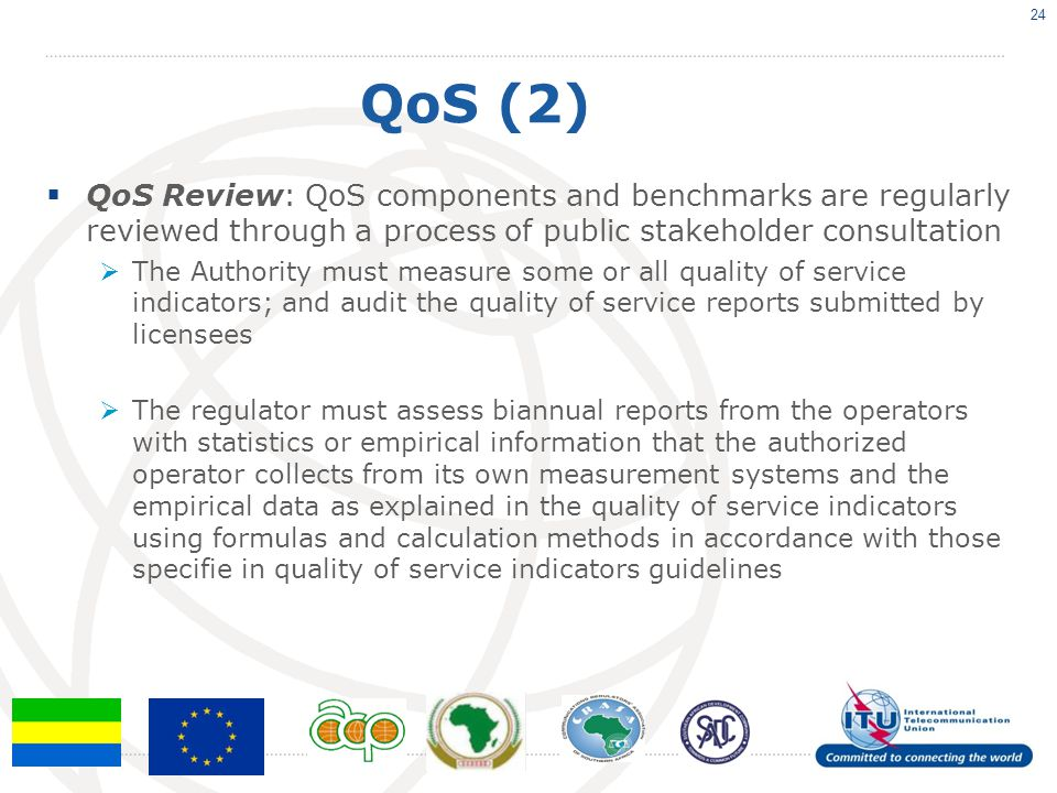QoS (2)  QoS Review: QoS components and benchmarks are regularly reviewed through a process of public stakeholder consultation  The Authority must m