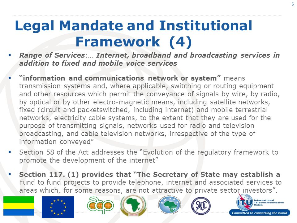 Legal Mandate and Institutional Framework (4)  Range of Services:… Internet, broadband and broadcasting services in addition to fixed and mobile voic