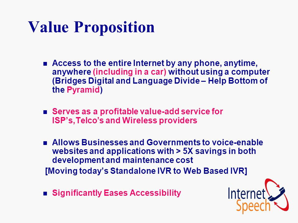 Value Proposition n Access to the entire Internet by any phone, anytime, anywhere (including in a car) without using a computer (Bridges Digital and L