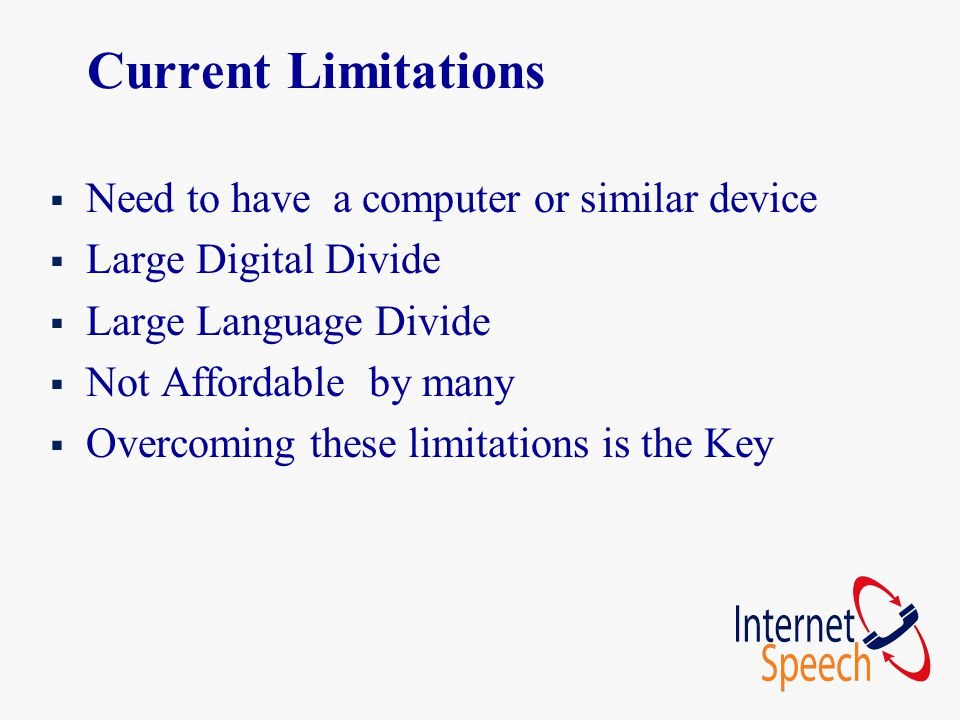 Current Limitations  Need to have a computer or similar device  Large Digital Divide  Large Language Divide  Not Affordable by many  Overcoming t