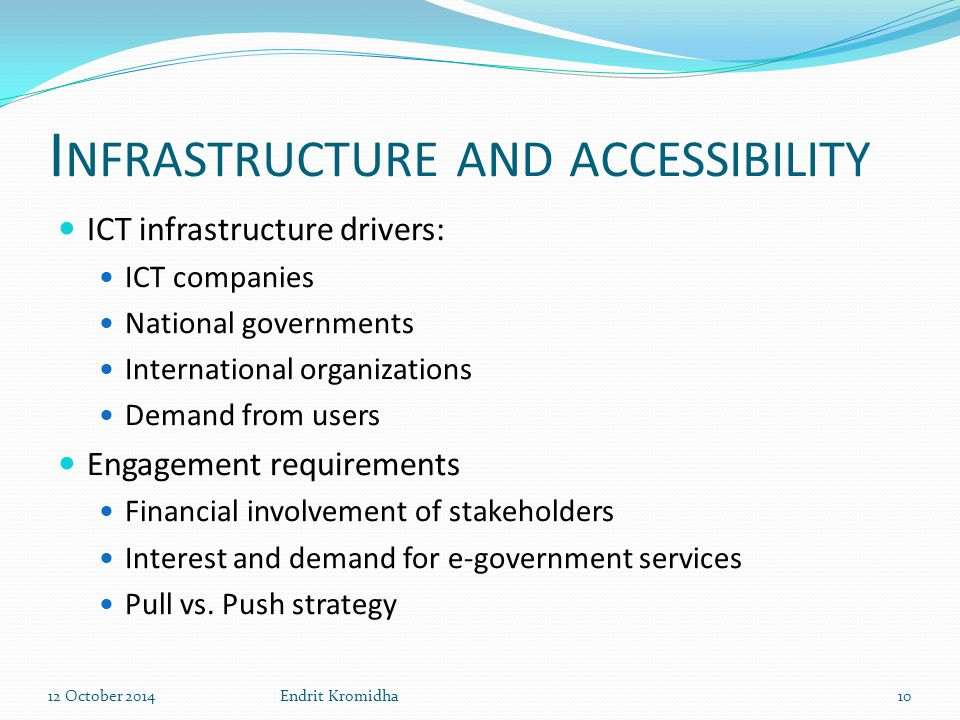 I NFRASTRUCTURE AND ACCESSIBILITY ICT infrastructure drivers: ICT companies National governments International organizations Demand from users Engagem