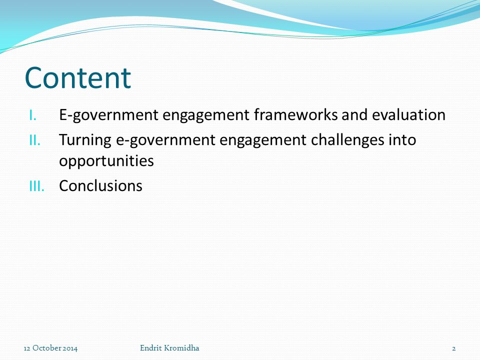 C ONTROL AND P OWER Main factors Information storage and management monopoly Legal power enforcement Integrated databases and systems Engagement and involvement potential Market use of e-government information to understand stakeholders' needs Welcoming ideas from planning to implementation and improvement phases Open Source approach 12 October 2014Endrit Kromidha13