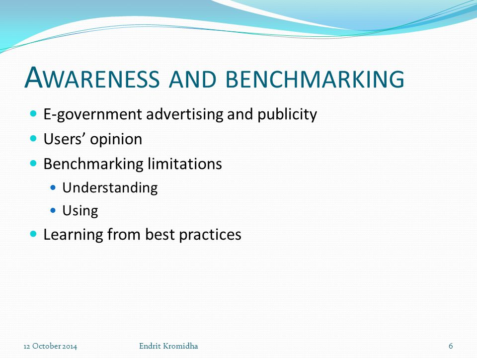 A WARENESS AND BENCHMARKING E-government advertising and publicity Users' opinion Benchmarking limitations Understanding Using Learning from best prac