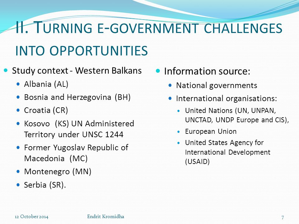 II. T URNING E - GOVERNMENT CHALLENGES INTO OPPORTUNITIES Study context - Western Balkans Albania (AL) Bosnia and Herzegovina (BH) Croatia (CR) Kosovo