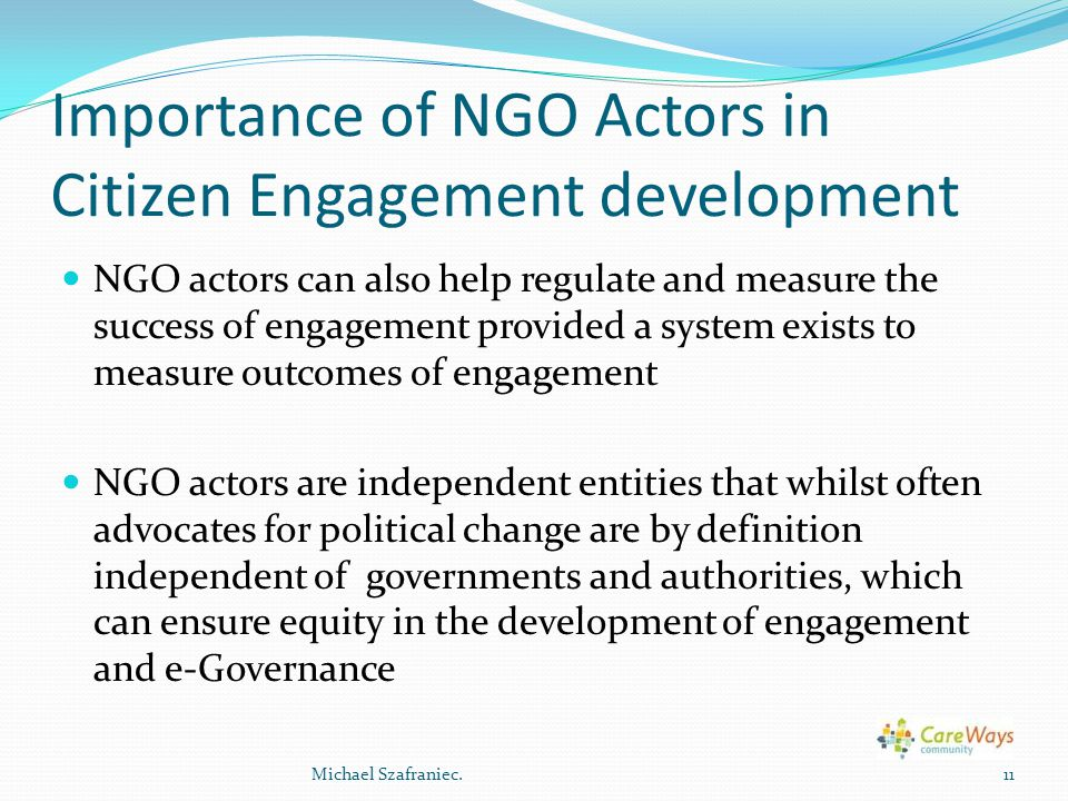Importance of NGO Actors in Citizen Engagement development NGO actors can also help regulate and measure the success of engagement provided a system e