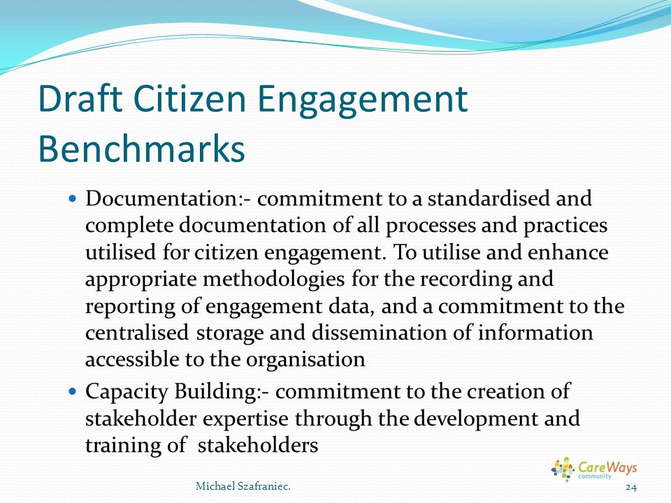 Draft Citizen Engagement Benchmarks Documentation:- commitment to a standardised and complete documentation of all processes and practices utilised for citizen engagement.