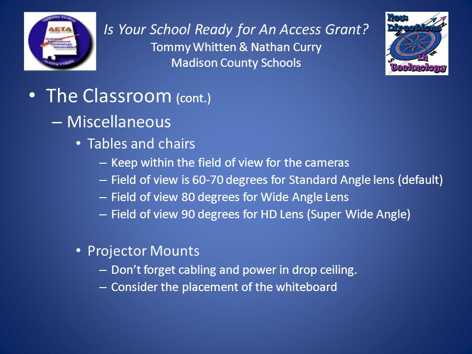 Is Your School Ready for An Access Grant? Tommy Whitten & Nathan Curry Madison County Schools The Classroom (cont.) – Miscellaneous Tables and chairs