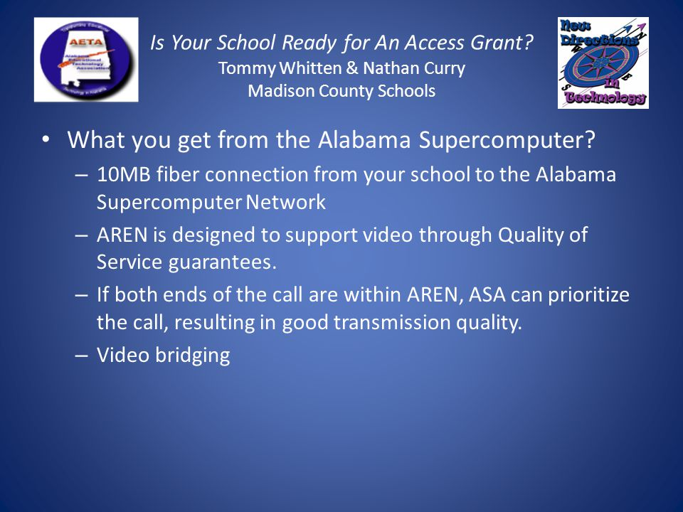 Is Your School Ready for An Access Grant? Tommy Whitten & Nathan Curry Madison County Schools What you get from the Alabama Supercomputer? – 10MB fibe