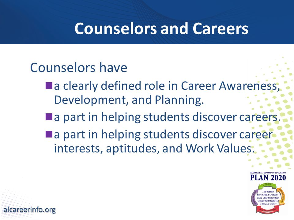 alcareerinfo.org Counselors and Careers Counselors have a clearly defined role in Career Awareness, Development, and Planning.