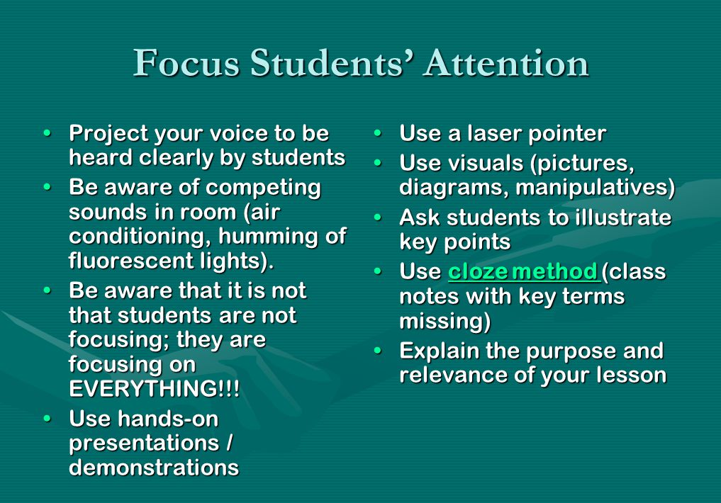 Focus Students' Attention Project your voice to be heard clearly by studentsProject your voice to be heard clearly by students Be aware of competing s