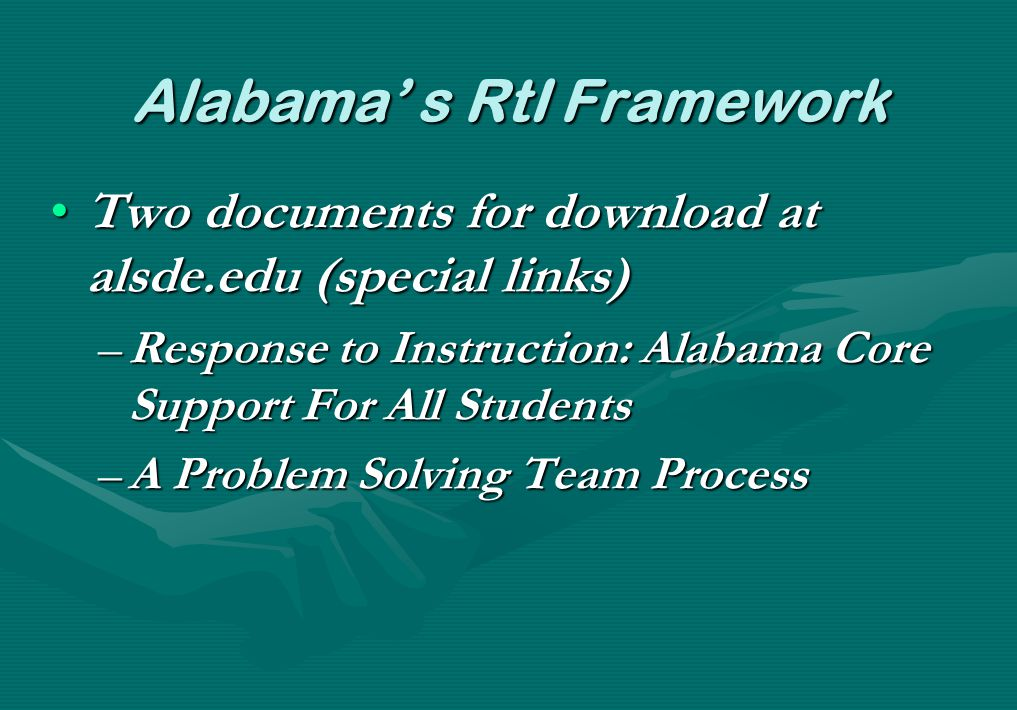 Alabama' s RtI Framework Two documents for download at alsde.edu (special links)Two documents for download at alsde.edu (special links) –Response to I