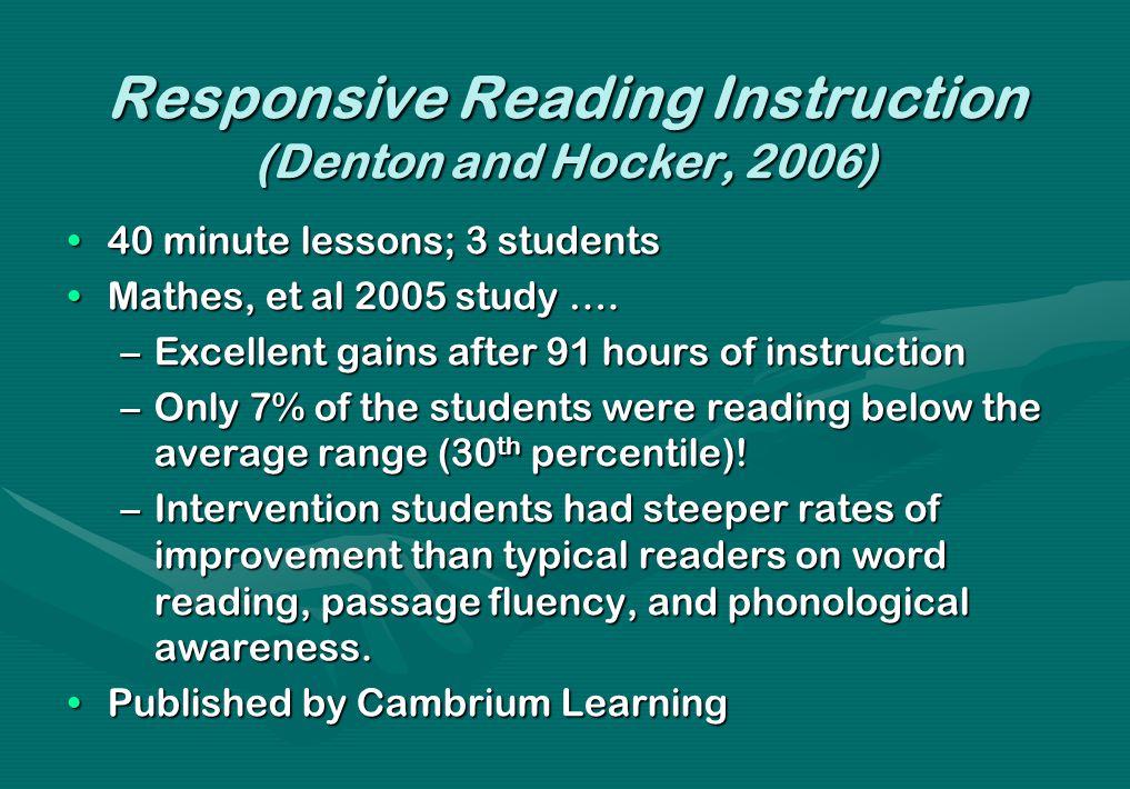 Responsive Reading Instruction (Denton and Hocker, 2006) 40 minute lessons; 3 students40 minute lessons; 3 students Mathes, et al 2005 study ….Mathes, et al 2005 study ….
