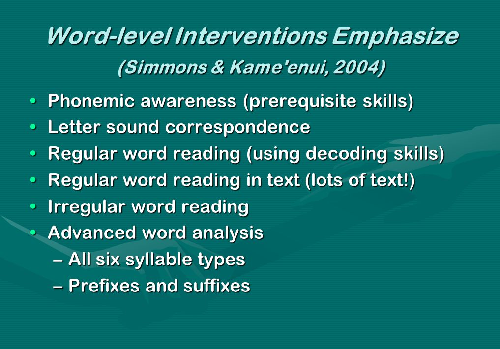 Word-level Interventions Emphasize (Simmons & Kame'enui, 2004) Phonemic awareness (prerequisite skills)Phonemic awareness (prerequisite skills) Letter