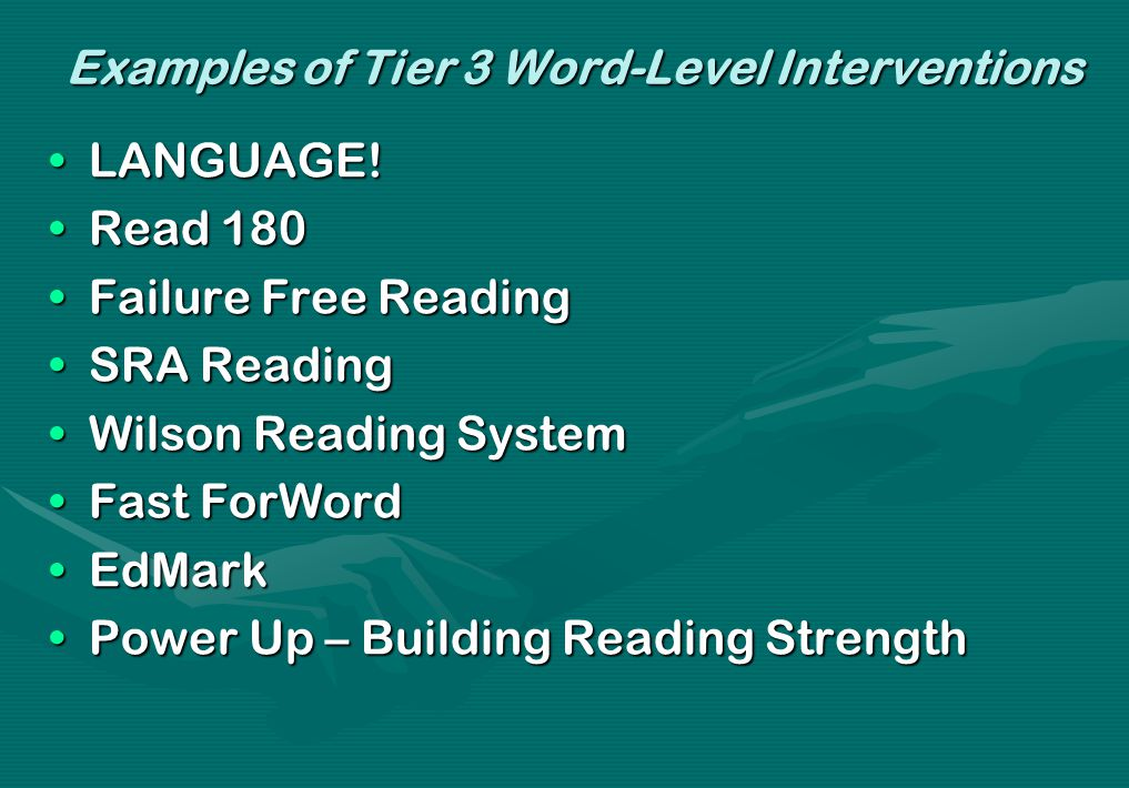 Examples of Tier 3 Word-Level Interventions LANGUAGE!LANGUAGE! Read 180Read 180 Failure Free ReadingFailure Free Reading SRA ReadingSRA Reading Wilson
