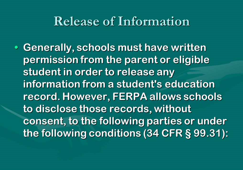 School officials with legitimate educational interest;School officials with legitimate educational interest; Other schools to which a student is transferring;Other schools to which a student is transferring; Specified officials for audit or evaluation purposes;Specified officials for audit or evaluation purposes; Appropriate parties in connection with financial aid to a student;Appropriate parties in connection with financial aid to a student; Organizations conducting certain studies for or on behalf of the school;Organizations conducting certain studies for or on behalf of the school; Accrediting organizations;Accrediting organizations; To comply with a judicial order or lawfully issued subpoena;To comply with a judicial order or lawfully issued subpoena; Appropriate officials in cases of health and safety emergencies; andAppropriate officials in cases of health and safety emergencies; and State and local authorities, within a juvenile justice system, pursuant to specific State law.State and local authorities, within a juvenile justice system, pursuant to specific State law.