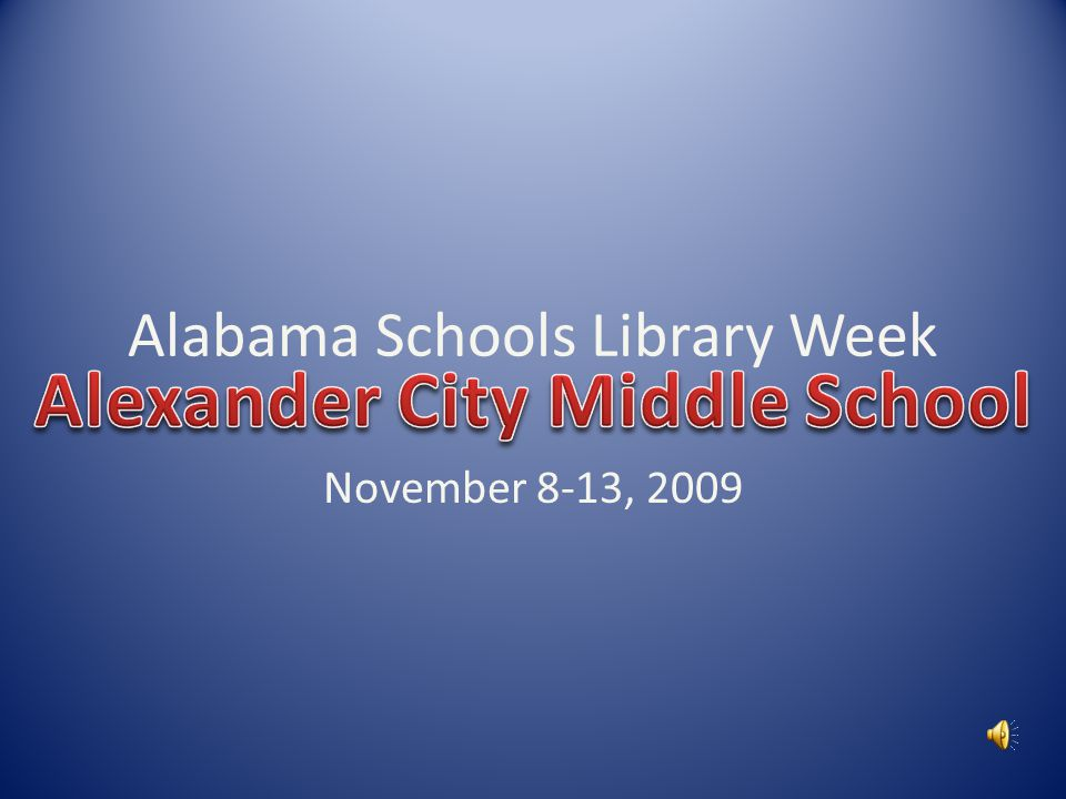 Alabama Schools Library Week November 8-13, 2009
