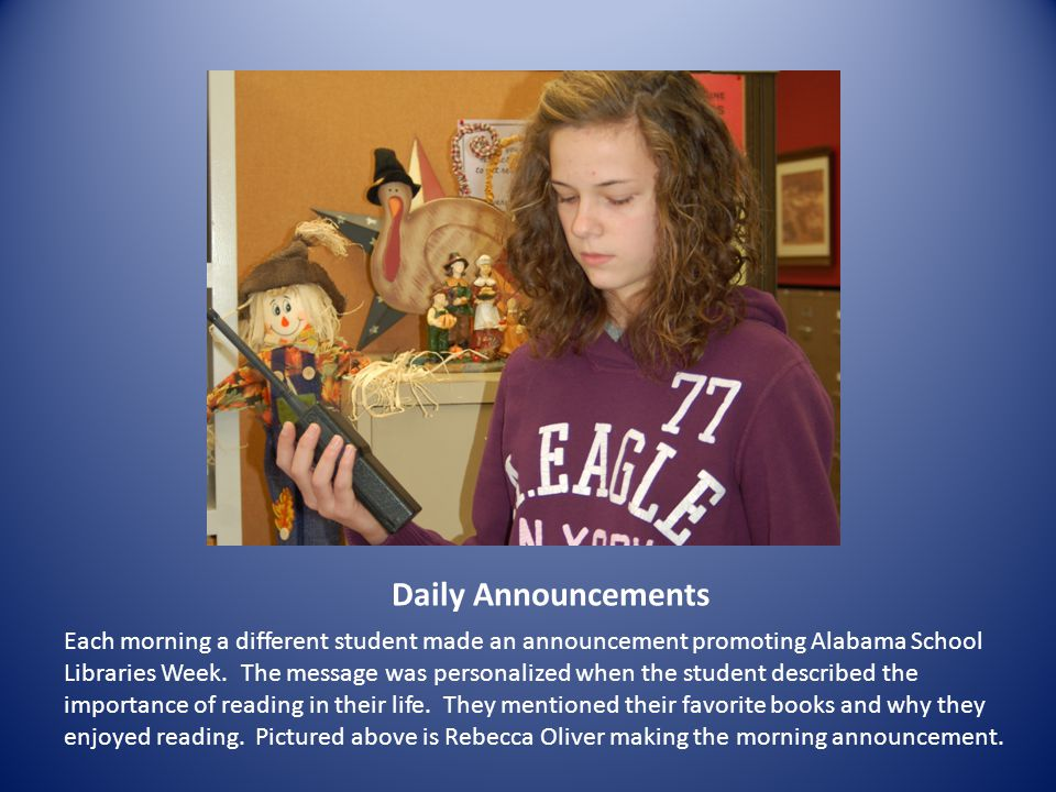 Daily Announcements Each morning a different student made an announcement promoting Alabama School Libraries Week.