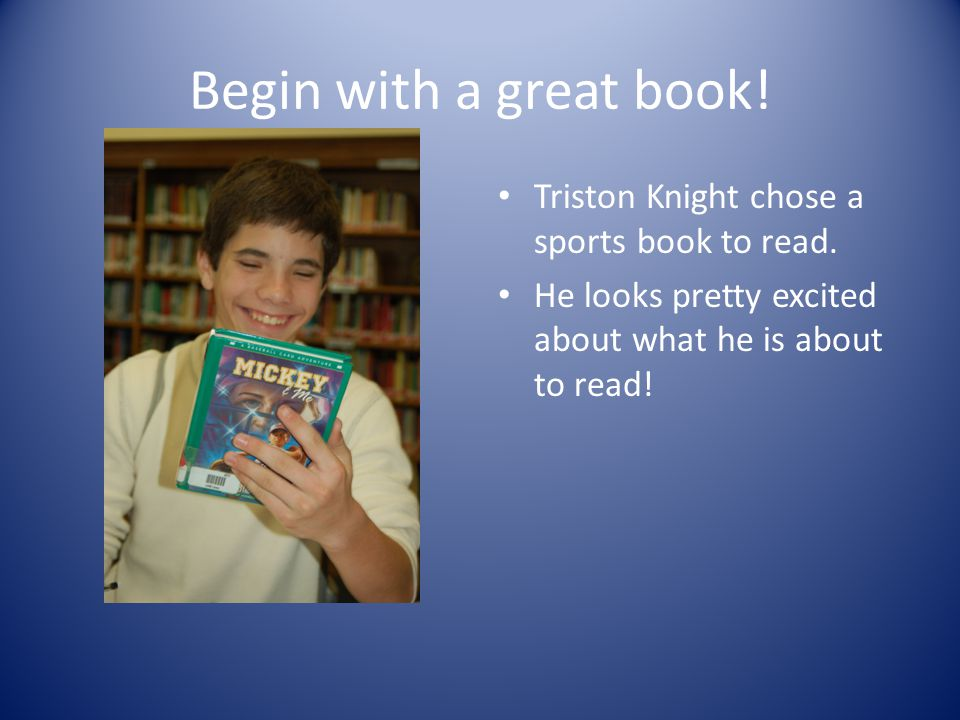 Begin with a great book. Triston Knight chose a sports book to read.