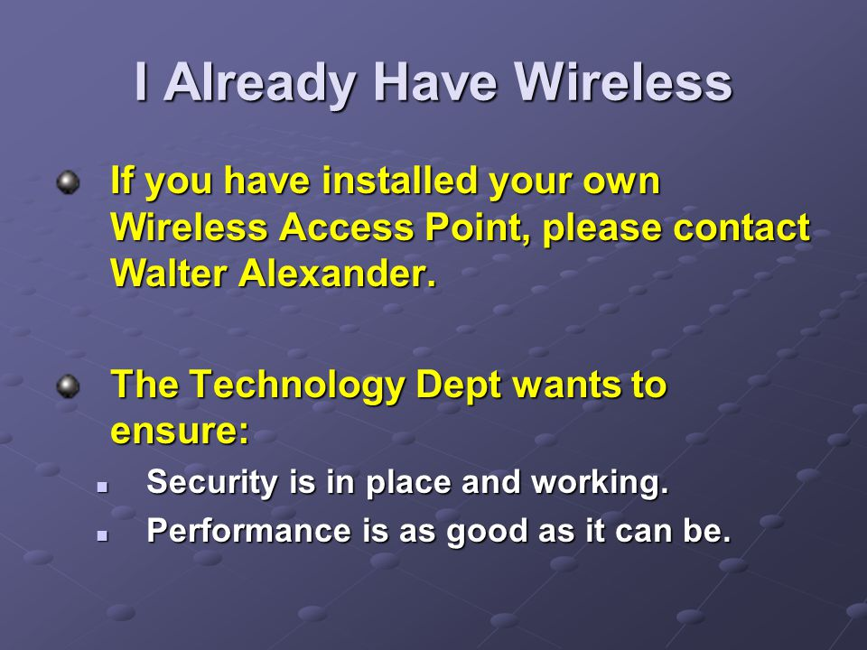I Already Have Wireless If you have installed your own Wireless Access Point, please contact Walter Alexander.