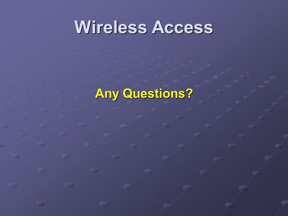 Wireless Access Any Questions