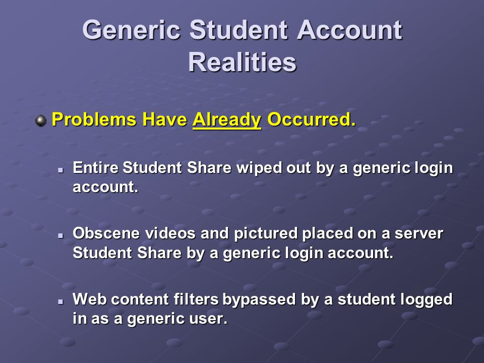 Generic Student Account Realities Problems Have Already Occurred. Entire Student Share wiped out by a generic login account. Entire Student Share wipe
