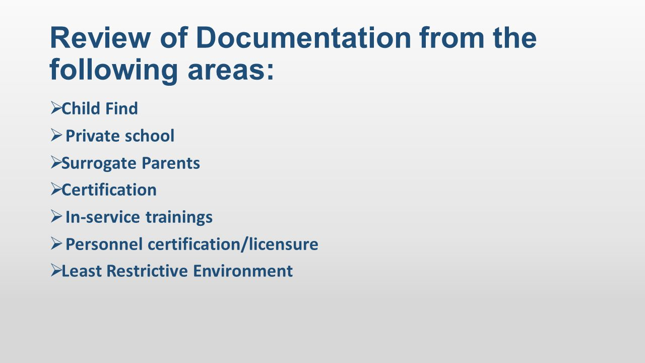 Review of Documentation from the following areas:  Child Find  Private school  Surrogate Parents  Certification  In-service trainings  Personnel