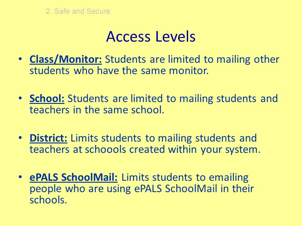 Access Levels Class/Monitor: Students are limited to mailing other students who have the same monitor.