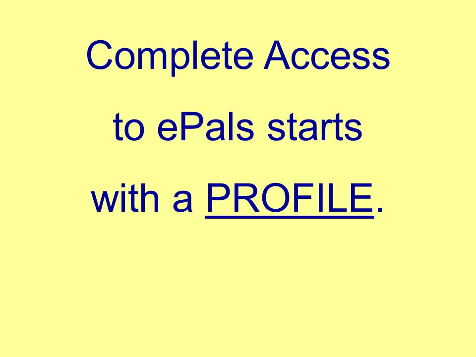 Complete Access to ePals starts with a PROFILE.