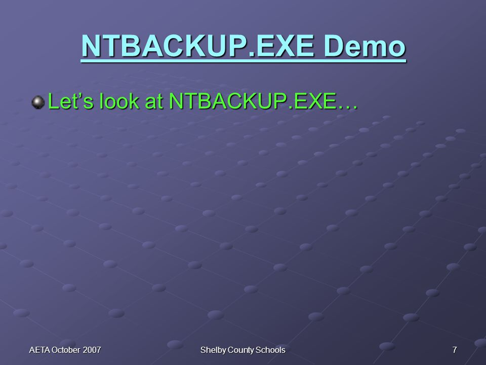 8AETA October 2007Shelby County Schools NTBACKUP.EXE Review.BKS files tell NTBACKUP.EXE what directories you wish to backup..BKF files are the output of NTBACKUP.EXE.