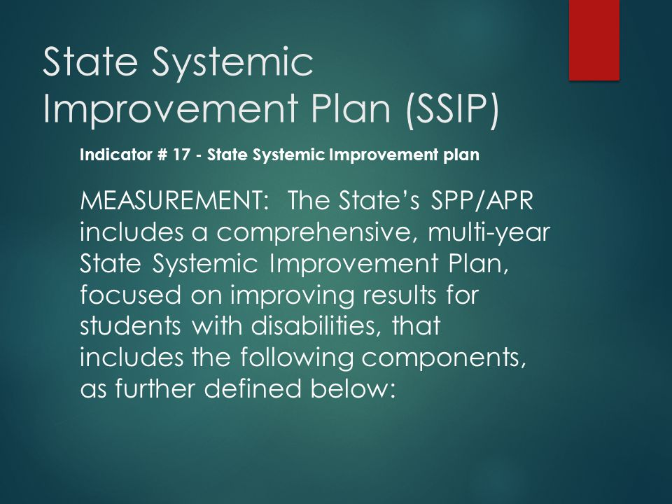 OSEP's Proposed New SPP/APR: --Combines the SPP/APR --Includes a comprehensive, multi-year State Systemic Improvement Plan (SSIP) --Collects SPP/APR data through a web-based,on-line submission process (GRADS)