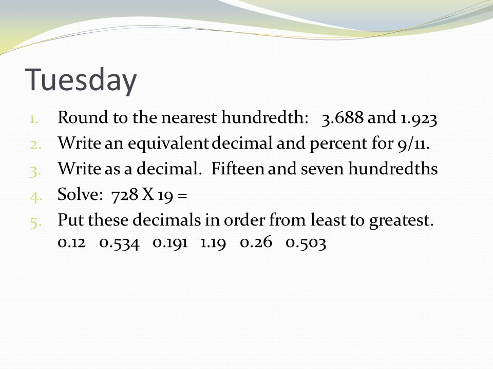 Tuesday 1. Round to the nearest hundredth: 3.688 and 1.923 2.
