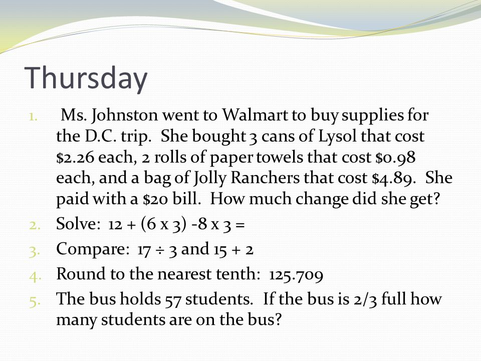 Thursday's answers 1. $6.37 2. 6 3. < 4. 125.71 5. 38