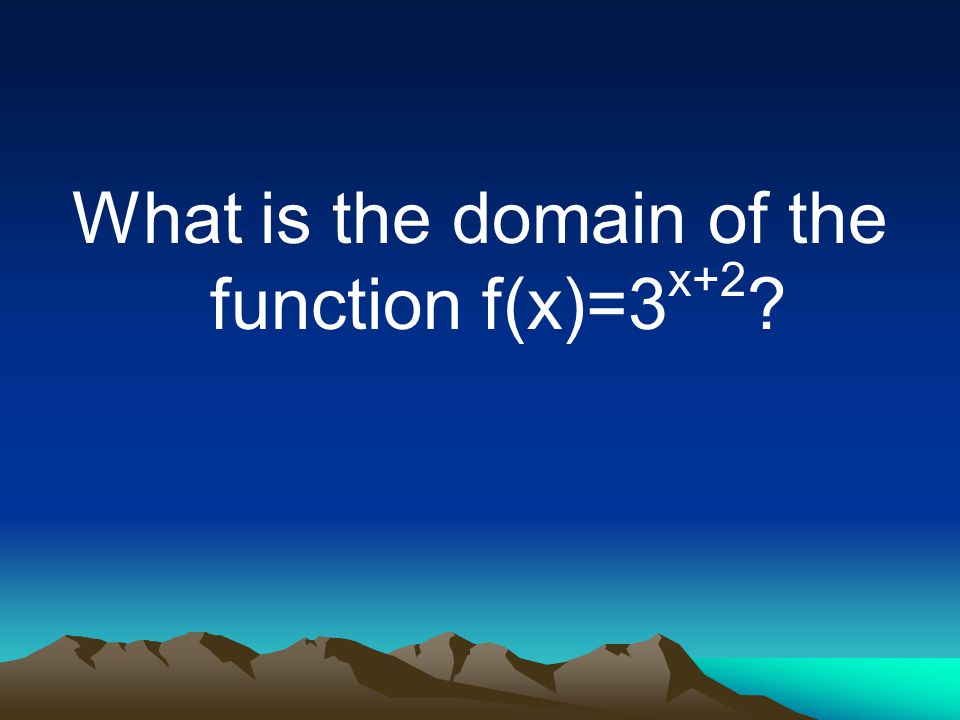 What is the domain of the function f(x)=3 x+2