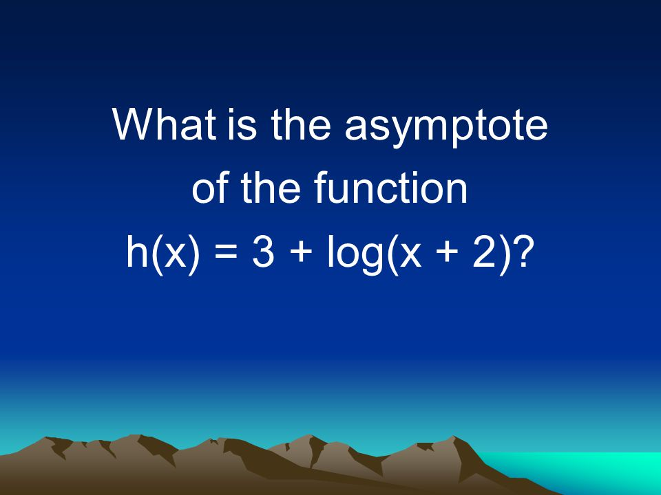 What is the asymptote of the function h(x) = 3 + log(x + 2)
