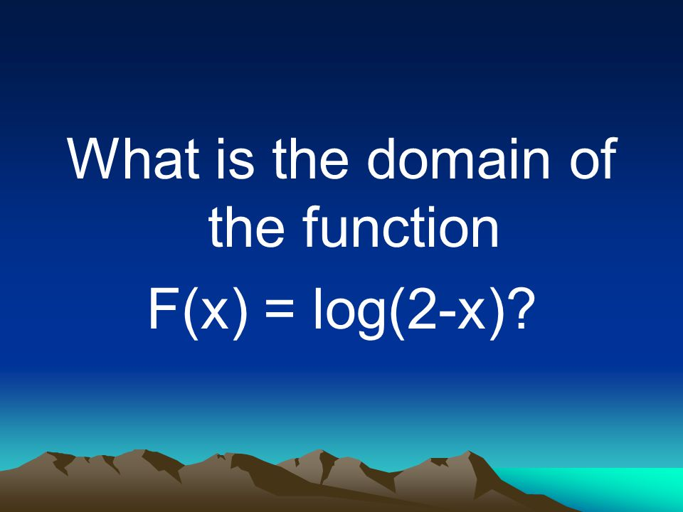 What is the domain of the function F(x) = log(2-x)