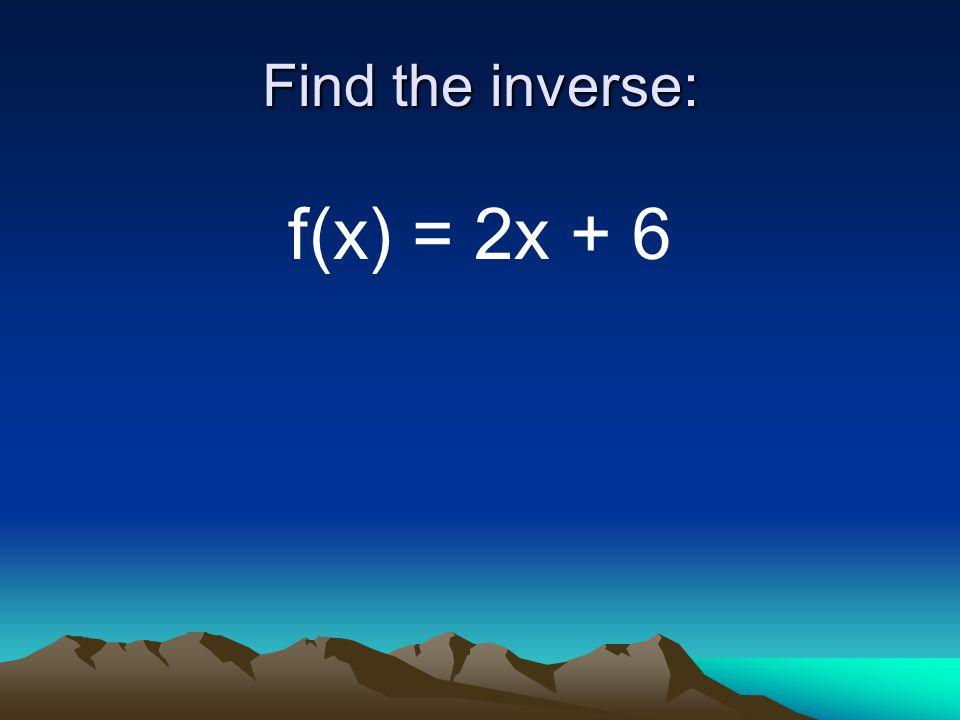 Find the inverse: f(x) = 2x + 6
