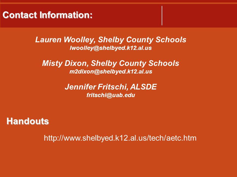 Contact Information: Lauren Woolley, Shelby County Schools lwoolley@shelbyed.k12.al.us Misty Dixon, Shelby County Schools m2dixon@shelbyed.k12.al.us Jennifer Fritschi, ALSDE fritschi@uab.edu http://www.shelbyed.k12.al.us/tech/aetc.htm Handouts