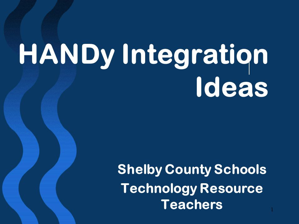 1 HANDy Integration Ideas Shelby County Schools Technology Resource Teachers