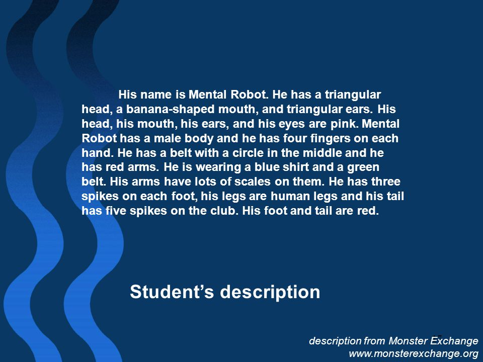 17 His name is Mental Robot. He has a triangular head, a banana-shaped mouth, and triangular ears.