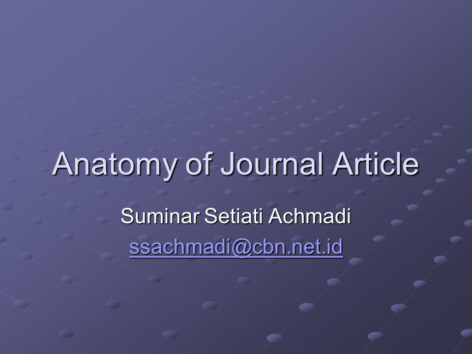 Anatomy of Journal Article Suminar Setiati Achmadi ssachmadi@cbn.net.id