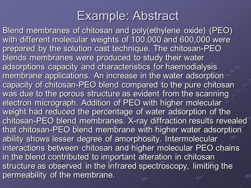 Example: Abstract Blend membranes of chitosan and poly(ethylene oxide) (PEO) with different molecular weights of 100.000 and 600,000 were prepared by