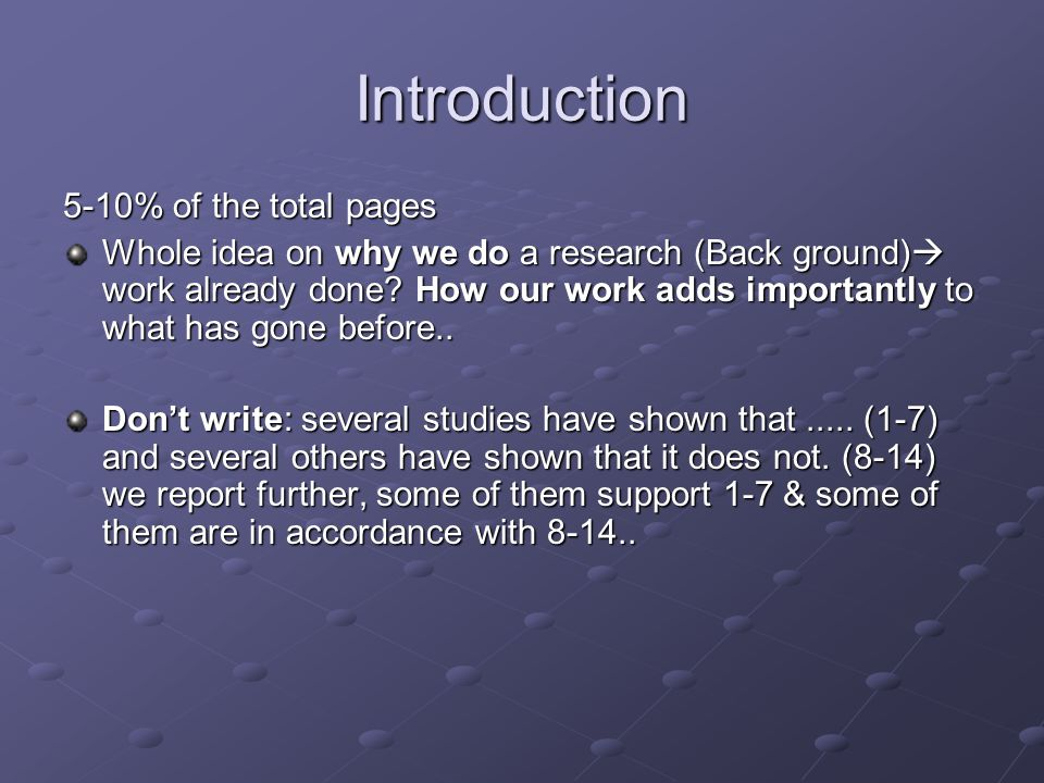 Introduction 5-10% of the total pages Whole idea on why we do a research (Back ground)  work already done.