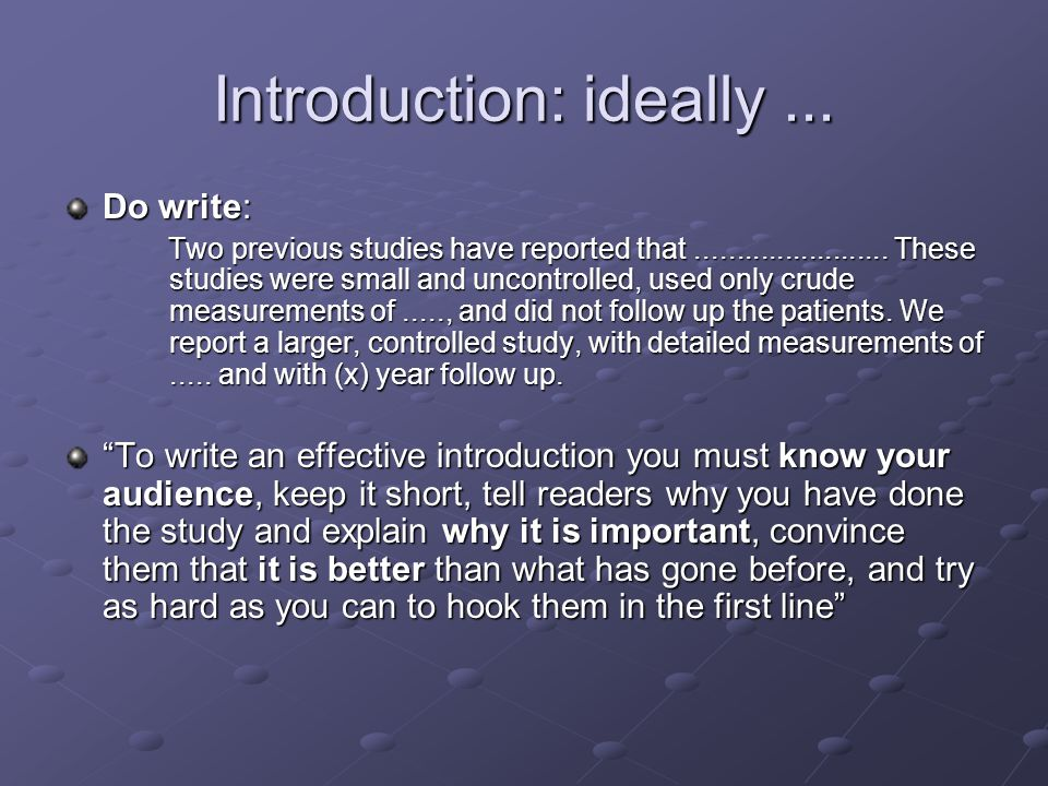 Introduction: ideally... Do write: Two previous studies have reported that........................ These studies were small and uncontrolled, used onl